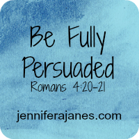 Be Fully Persuaded series - jenniferajanes.com