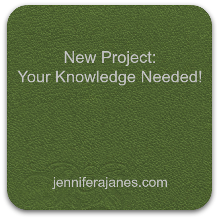 New Project: Your Knowledge Needed - jenniferajanes.com