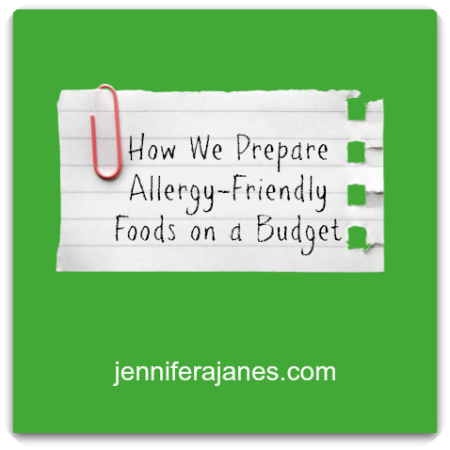 How We Prepare Allergy-Friendly Foods on a Budget - jenniferajanes.com