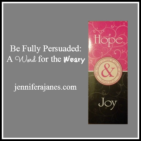 Be Fully Persuaded: A Word for the Weary - jenniferajanes.com