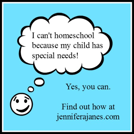 I Can't Homeschool Because My Child Has Special Needs - jenniferajanes.com