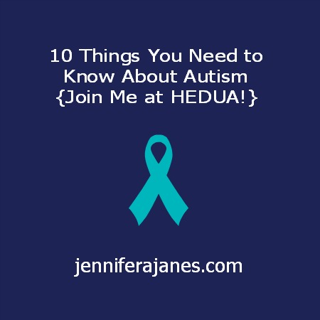 10 Things You Need to Know About Autism - jenniferajanes.com