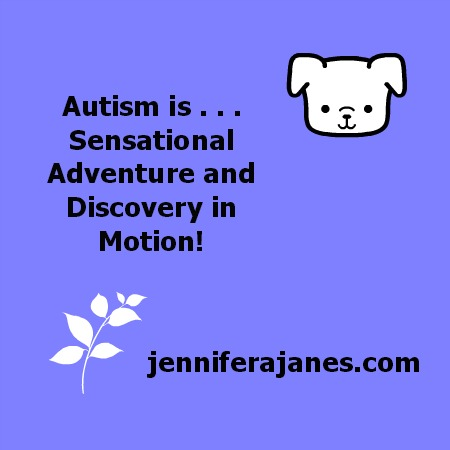 Autism is Sensational Adventure and Discovery in Motion! - jenniferajanes.com
