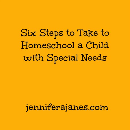 Six Steps to Take to Homeschool a Child with Special Needs - jenniferajanes.com