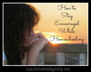 How to Stay Encouraged When Homeschooling
