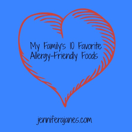 My Family's 10 Favorite Allergy-Friendly Foods - jenniferajanes.com