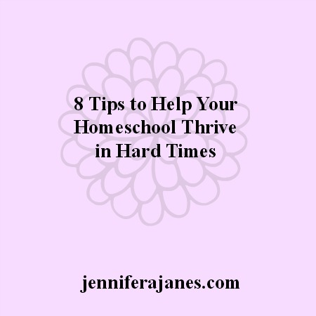 8 Tips to Help Your Homeschool Thrive in Hard Times - jenniferajanes.com