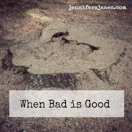 When Bad is Good - jenniferajanes.com