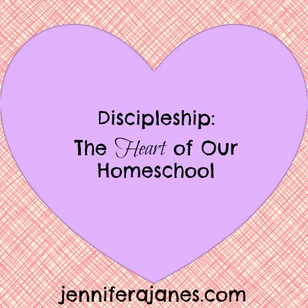Discipleship: The Heart of Our Homeschool - jenniferajanes.com
