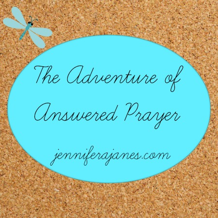 The Adventure of Answered Prayer - jenniferajanes.com