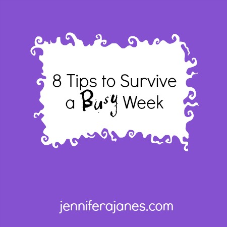 8 Tips to Survive a Busy Week - jenniferajanes.com