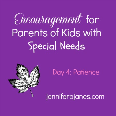 Encouragement for Parents of Kids with Special Needs - Day 4: Patience - jenniferajanes.com
