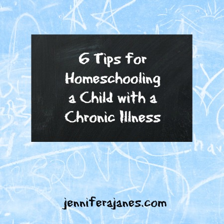 6 Tips for Homeschooling a Child with a Chronic Illness - jenniferajanes.com