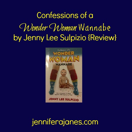 Confessions of a Wonder Woman Wannabe by Jenny Lee Sulpizio {Review} - jenniferajanes.com