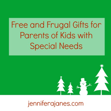 Free and Frugal Gifts for Parents of Kids with Special Needs - jenniferajanes.com