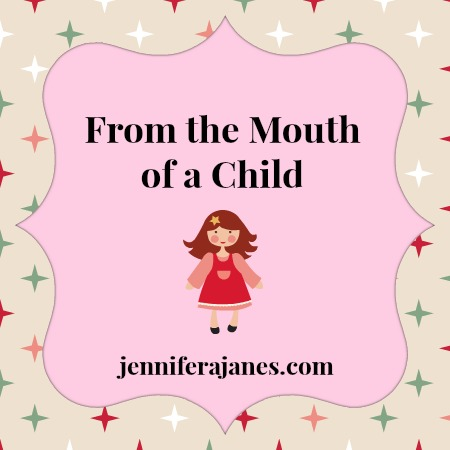 From the Mouth of a Child - jenniferajanes.com