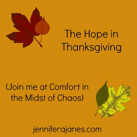 The Hope in Thanksgiving (Join me at Comfort in the Midst of Chaos) - jenniferajanes.com