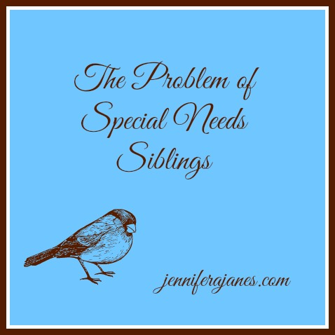 The Problem of Special Needs Siblings - jenniferajanes.com