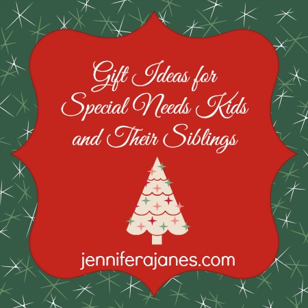 Gift Ideas for Special Needs Kids and Their Siblings - jenniferajanes.com