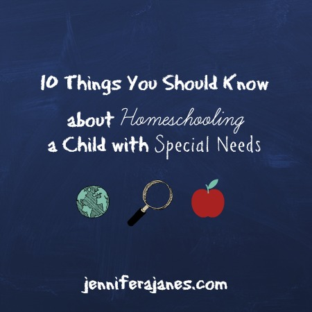 10 Things You Should Know about Homeschooling a Child with Special Needs-jenniferajanes.com