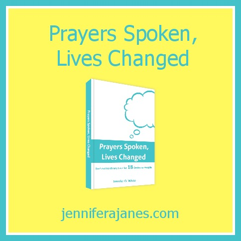 Prayers Spoken, Lives Changed - jenniferajanes.com