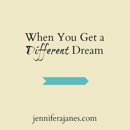 When You Get a Different Dream - jenniferajanes.com