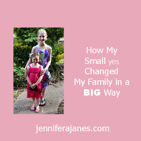 How My Small yes Changed My Family in a BIG Way - jenniferajanes.com