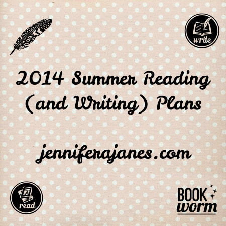 2014 Summer Reading (and Writing) Plans - jenniferajanes.com