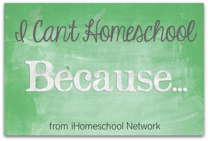 I Can't Homeschool Because... with iHomeschool Network