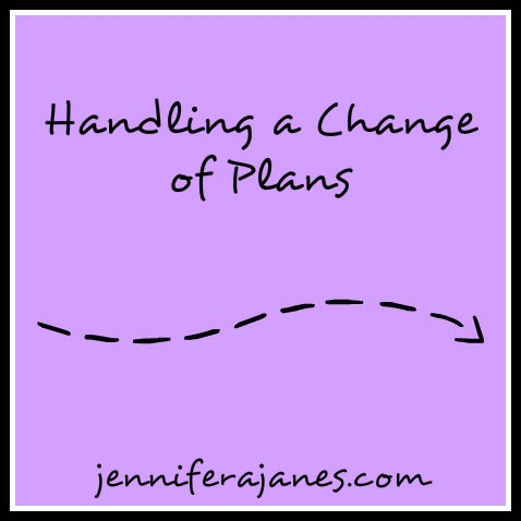 Handling a Change of Plans - jenniferajanes.com