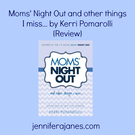 Moms' Night Out and other things I miss by Kerri Pomarolli {Review} - jenniferajanes.com