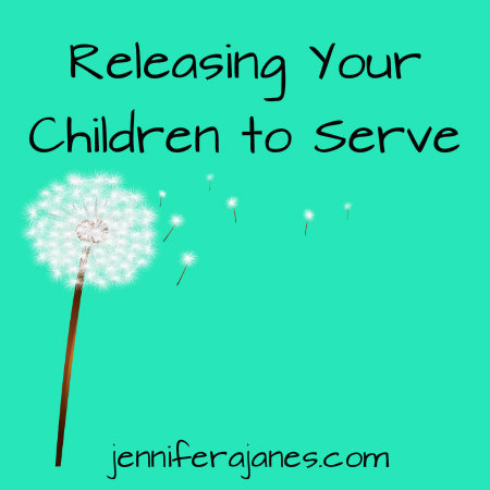 Releasing Your Children to Serve - jenniferajanes.com