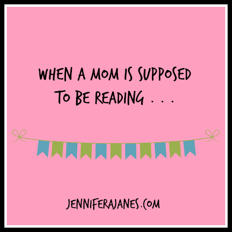 When a Mom is Supposed to Be Reading - jenniferajanes.com