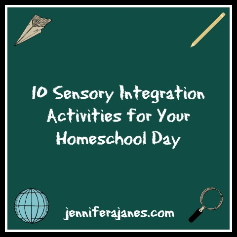 10 Sensory Integration Activities for Your Homeschool Day - jenniferajanes.com