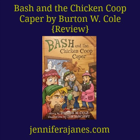 Bash and the Chicken Coop Caper by Burton W. Cole {Review} - jenniferajanes.com