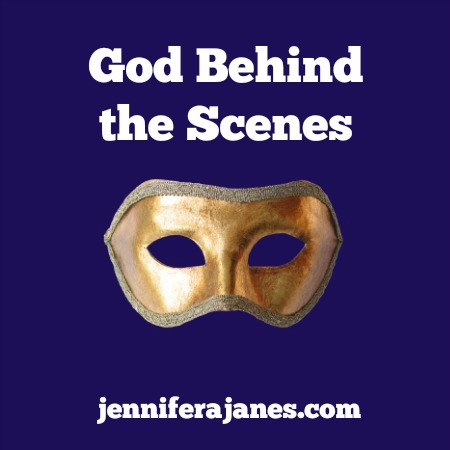 God Behind the Scenes - jenniferajanes.com