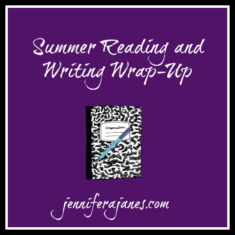 Summer Reading and Writing Wrap-Up - jenniferajanes.com
