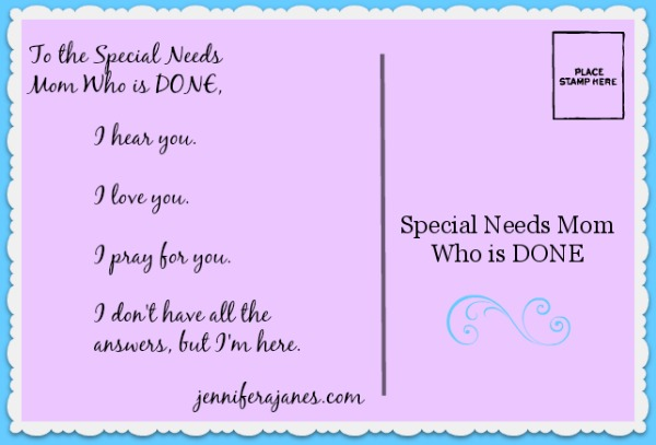 To the Special Needs Mom Who is DONE - jenniferajanes.com