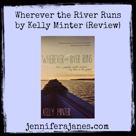 Wherever the River Runs by Kelly Minter {Review} - jenniferajanes.com