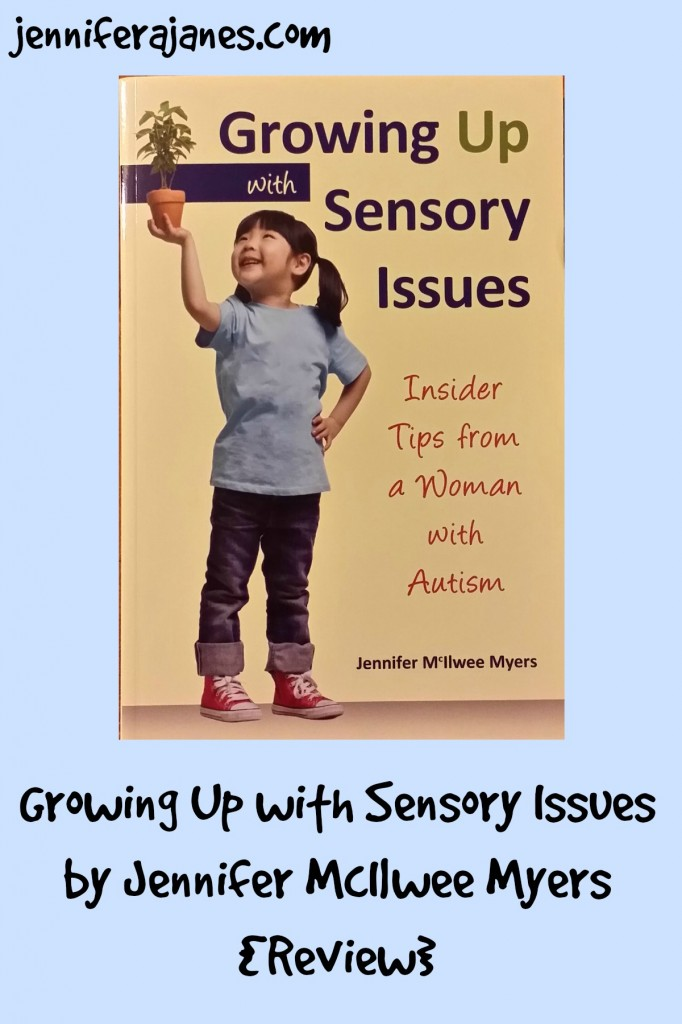 Growing Up with Sensory Issues by Jennifer McIlwee Myers {Review} - jenniferajanes.com