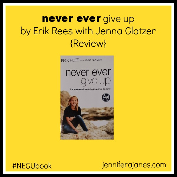 never ever give up by Erik Rees and Jenna Glatzer {Review} - jenniferajanes.com