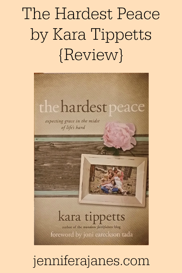 The Hardest Peace by Kara Tippetts {Review} - jenniferajanes.com