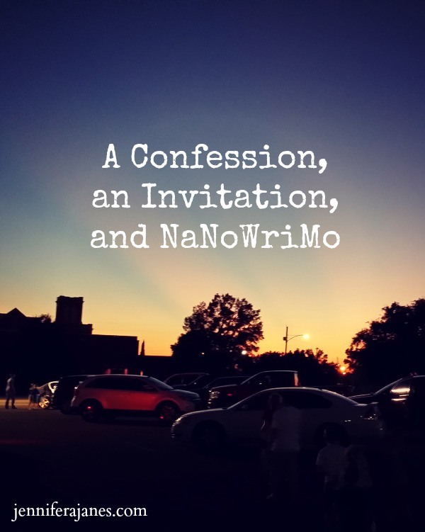 A Confession, an Invitation, and NaNoWriMo - jenniferajanes.com