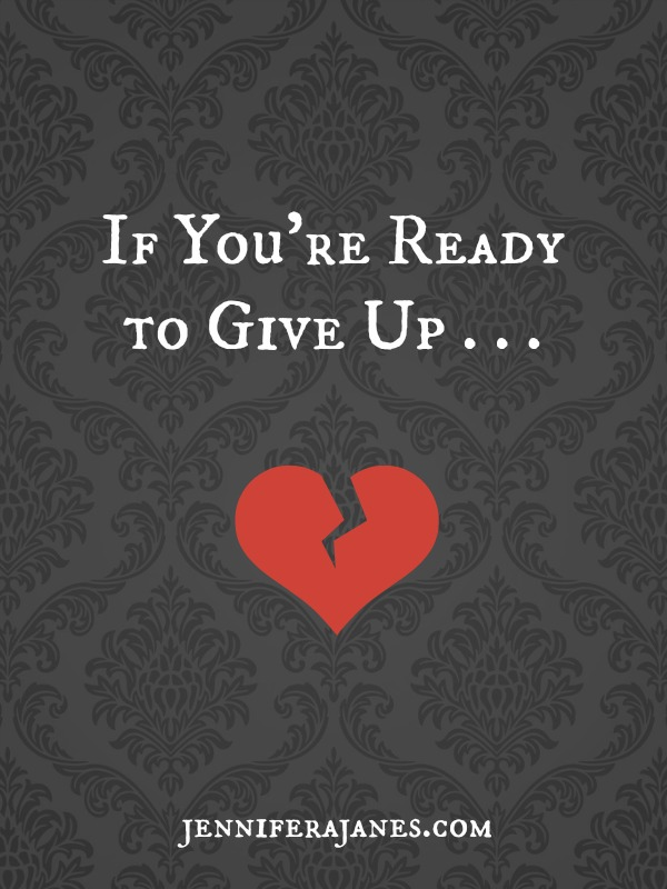 If You're Ready to Give Up - jenniferajanes.com