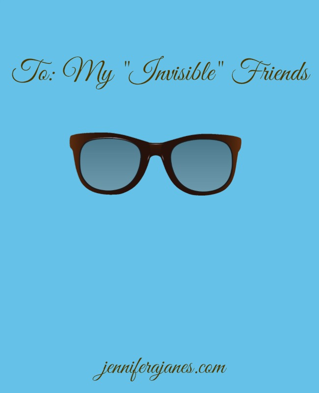 "To: My ""Invisible"" Friends - jenniferajanes.com"