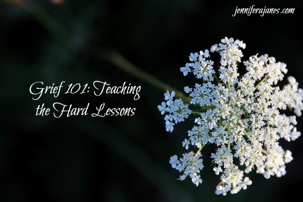 Grief 101: Teaching the Hard Lessons - jenniferajanes.com
